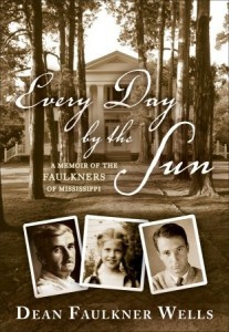Every Day by the sun : A memoir of the Faulkners of Mississipi