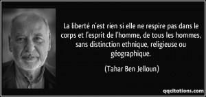 quote-la-liberte-n-est-rien-si-elle-ne-respire-pas-dans-le-corps-et-l-esprit-de-l-homme-de-tous-les-tahar-ben-jelloun-179103